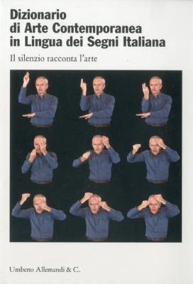 Dizionario Di Arte Contemporanea In Lingua Dei Segni Italiana/Dictionary Of Contemporary Art In Italian Sign Language: Il Silenzio Racconta L'Arte/Sil 9788842218418