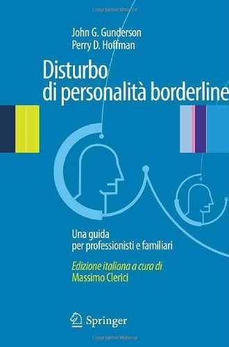Disturbo Di Personalita' Borderline: Una Guida Per Professionisti E Familiari 9788847015135