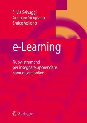 E-Learning: Nuovi Strumenti Per Insegnare, Apprendere, Comunicare Online