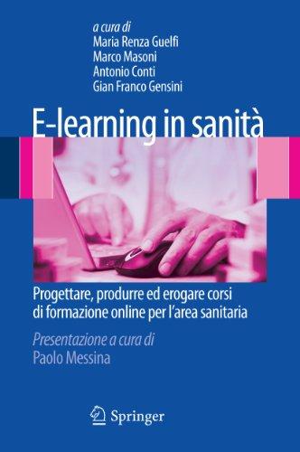 E-Learning In Sanita: Progettare, Produrre Ed Erogare Corsi Di Formazione Online Per L'Area Sanitaria 9788847018235