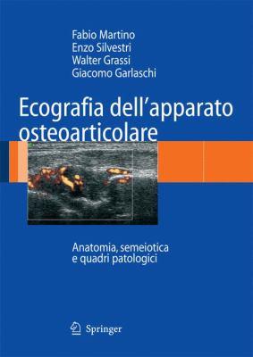 Ecografia Dell'apparato Osteoarticolare: Anatomia, Semeiotica E Quadri Patologici 9788847005181