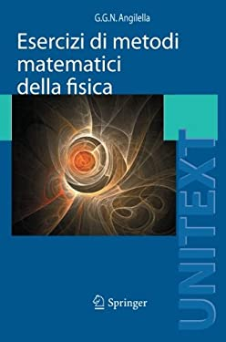 Esercizi Di Metodi Matematici Della Fisica: Con Complementi Di Teoria 9788847019522