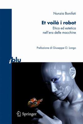 Et Voil I Robot: Etica Ed Estetica Nell'era Delle Macchine 9788847015807