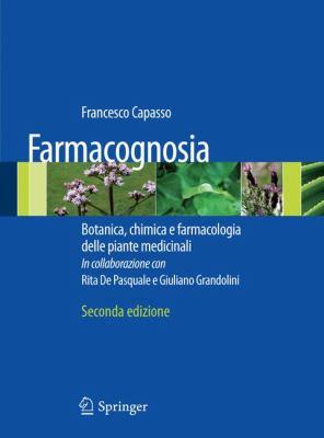 Farmacognosia: Botanica, Chimica E Farmacologia Delle Piante Medicinali 9788847016514