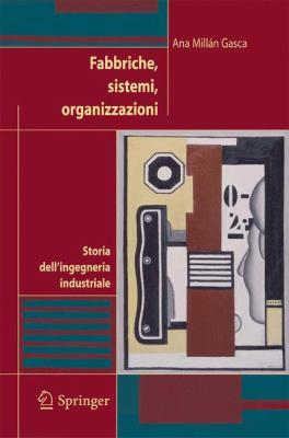 Fabbriche, Sistemi, Organizzazioni: Storia Dell'ingegneria Industriale 9788847003033