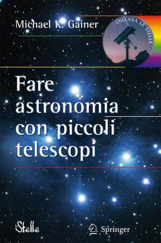 Fare Astronomia Con Piccoli Telescopi 9788847010925