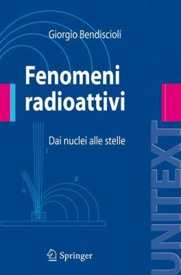 Fenomeni Radioattivi: Dai Nuclei Alle Stelle 9788847008038