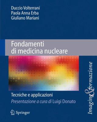 Fondamenti Di Medicina Nucleare: Tecniche E Applicazioni 9788847016842