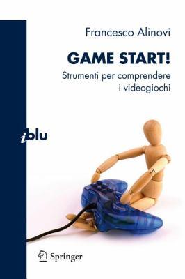 Game Start!: Strumenti Per Comprendere I Videogiochi 9788847019553