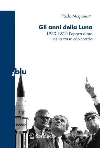 Gli Anni Della Luna: 1950-1972: L'Epoca D'Oro Della Corsa Allo Spazio 9788847010970