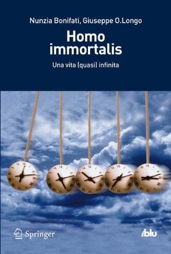 Homo Immortalis: Una Vita (Quasi) Infinita 9788847020436