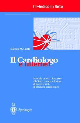 Il Cardiologo E Internet: Manuale Pratico Di Accesso Alla Rete Con Una Selezione Di Indirizzi Web Di Interesse Cardiologico 9788847000155
