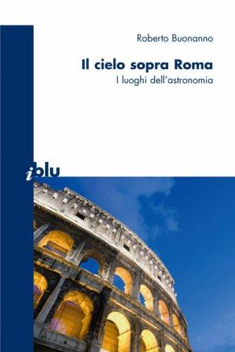 Il Cielo Sopra Roma: I Luoghi Dell'astronomia 9788847006713