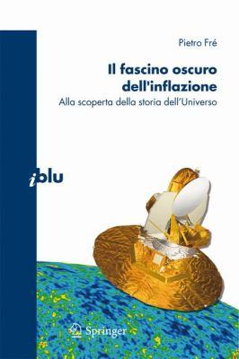 Il Fascino Oscuro Dell'inflazione: Alla Scoperta Della Storia Dell'universo 9788847011533