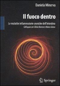Il Fuoco Dentro: Le Malattie Infiammatorie Croniche Dell Intestino Colloquio Con Silvio Danese E Marco Greco 9788847020672