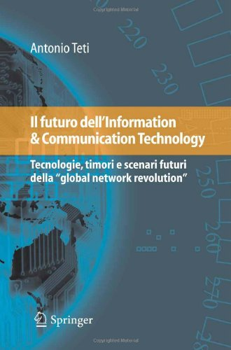 Il Futuro Dell'information & Communication Technology: Tecnologie, Timori E Scenari Futuri Della