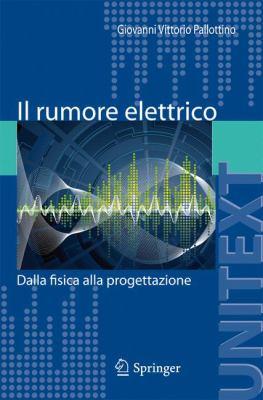 Il Rumore Elettrico: Dalla Fisica Alla Progettazione 9788847019850