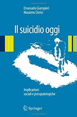 Il Suicidio Oggi: Implicazioni Sociali E Psicopatologiche 9788847027145