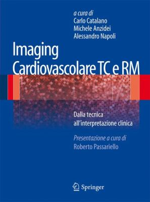 Imaging Cardiovascolare Tc E Rm: Dalla Tecnica All'interpretazione Clinica 9788847026032
