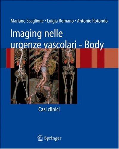 Imaging Nelle Urgenze Vascolari - Body: Casi Clinici 9788847010659