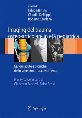 Imaging del Trauma Osteo-Articolare in Et Pediatrica: Lesioni Acute E Croniche Dello Scheletro in Accrescimento 9788847013506