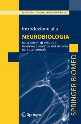 Introduzione Alla Neurobiologia: Meccanismi Di Sviluppo, Funzione E Malattia del Sistema Nervoso Centrale 9788847019430