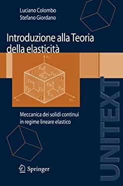 Introduzione Alla Teoria Della Elasticit: Meccanica Dei Solidi Continui in Regime Lineare Elastico 9788847006973
