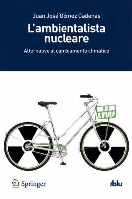 L Ambientalista Nucleare: Alternative Al Cambiamento Climatico 9788847024977