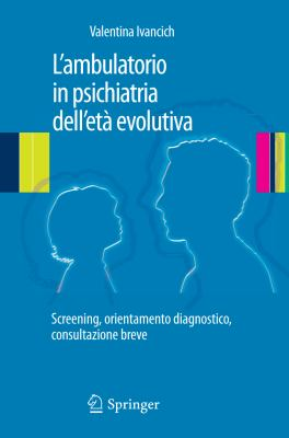 L Ambulatorio in Psichiatria Dell'et Evolutiva: Screening, Orientamento Diagnostico, Consultazione Breve 9788847027022