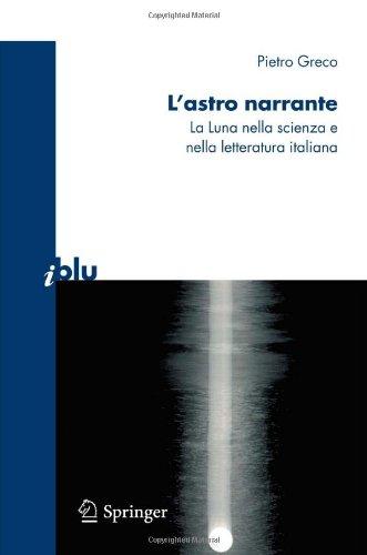 L'Astro Narrante: La Luna Nella Scienza E Nella Letteratura Italiana 9788847010987