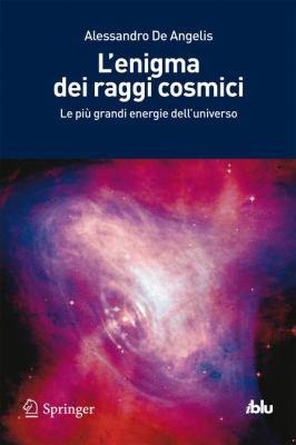 L'Enigma Dei Raggi Cosmici: Le Pi Grandi Energie Dell'universo 9788847020467