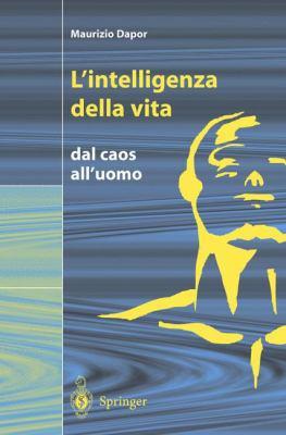 L'Intelligenza Della Vita: Dal Caos All'uomo 9788847001862