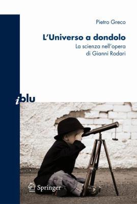 L'Universo a dondolo: La scienza Nell'opera di Gianni Rodari