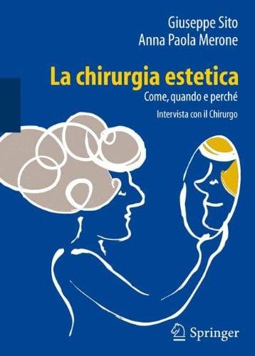 La Chirurgia Estetica: Come, Quando E Perch: Intervista Con Il Chirurgo 9788847024359