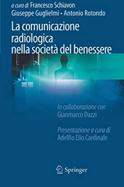 La Comunicazione Radiologica Nella Societ del Benessere 9788847025035