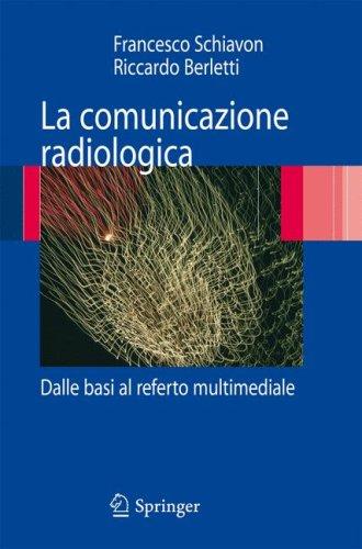 La Comunicazione Radiologica: Dalle Basi Al Referto Multimediale 9788847011076