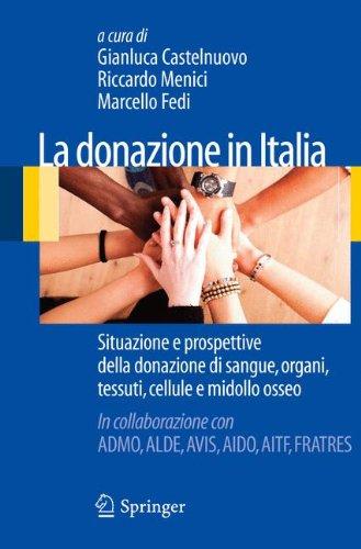 La Donazione in Italia: Situazione E Prospettive Della Donazione Di Sangue, Organi, Tessuti, Cellule E Midollo Osseo