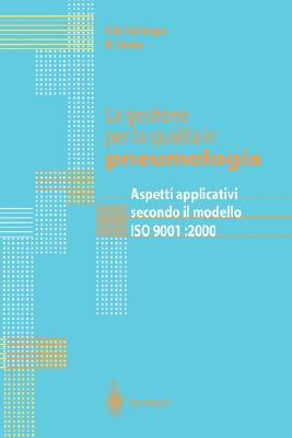 La Gestione Per La Qualita in Pneumologia: Aspetti Applicativi Secondo Il Modello ISO 9001:2000 9788847001404