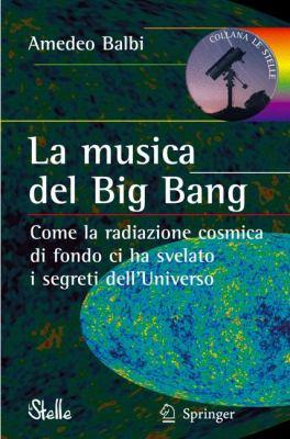 La Musica del Big Bang: Come La Radiazione Cosmica Di Fondo CI Ha Svelato I Segreti Dell Universo 9788847006126