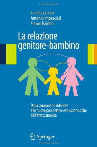 La Relazione Genitore-Bambino: Dalla Psicoanalisi Infantile Alle Nuove Prospettive Evoluzionistiche Dell'attaccamento 9788847017191