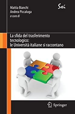 La Sfida del Trasferimento Tecnologico: Le Universit Italiane Si Raccontano 9788847019768