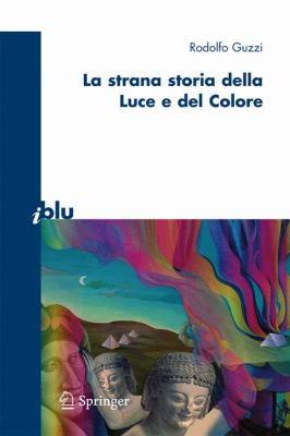 La Strana Storia Della Luce E del Colore 9788847011175