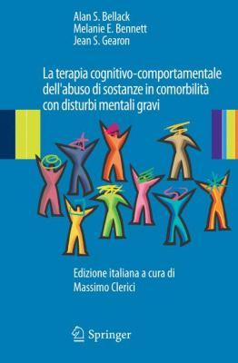 La Terapia Cognitivo-Comportamentale Dell'abuso Di Sostanze in Comorbilit Con Disturbi Mentali Gravi 9788847016200