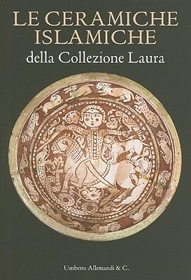 Le Ceramiche Islamiche Della Collezione Laura/The Islamic Ceramics Of The Laura Collection 9788842218432