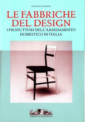 Le Fabbriche del Design: I Produttori Dell'arred Amento Domestico in It Alia 1950-2000