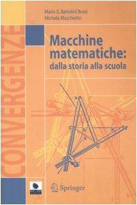 Macchine Matematiche: Dalla Storia Alla Scuola 9788847004023