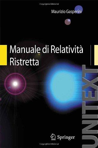 Manuale Di Relativit Ristretta: Per La Laurea Triennale in Fisica 9788847016040