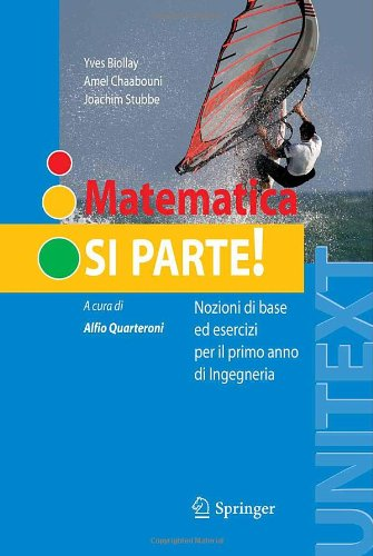 Matematica: Si Parte!: Nozioni Di Base Ed Esercizi Per Il Primo Anno Di Ingegneria 9788847006751
