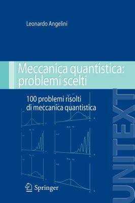 Meccanica Quantistica: Problemi Scelti: 100 Problemi Risolti Di Meccanica Quantistica 9788847007444