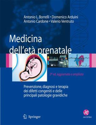 Medicina Dell'eta Prenatale: Prevenzione, Diagnosi E Terapia Dei Difetti Congeniti E Delle Principali Patologie Gravidiche [With CDROM] 9788847006874